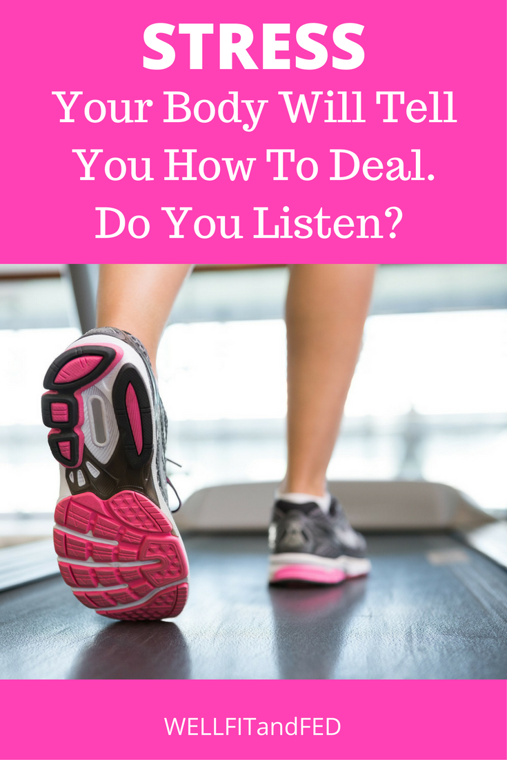 STRESS: Your Body Will Tell You How To Deal. Will You listen?