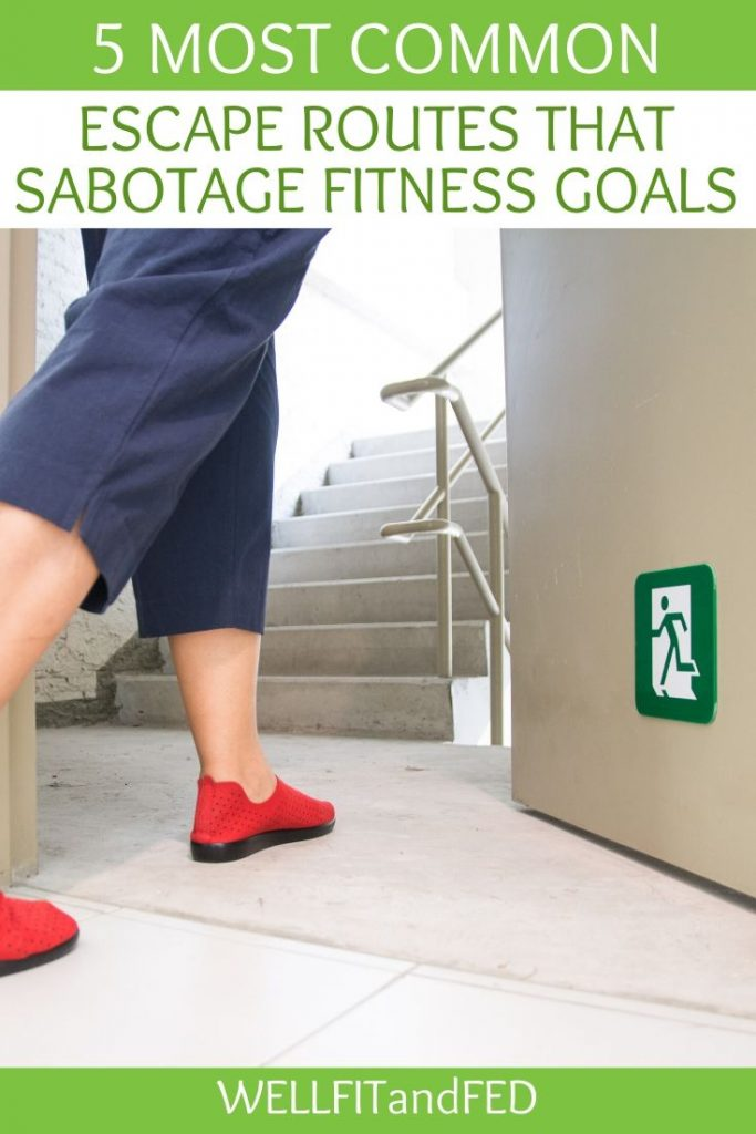 5 Most Common Escape Routes that Sabotage Fitness Goals
