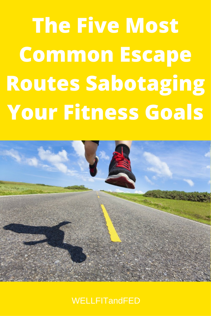 The Five Most Common Escape Routes Sabotaging Your Fitness Goals
