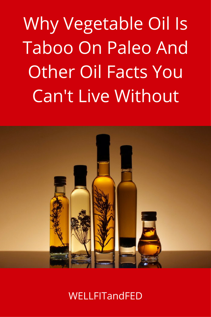 Why Vegetable Oil Is Taboo On Paleo And Other Oil Facts You Can't Live Without