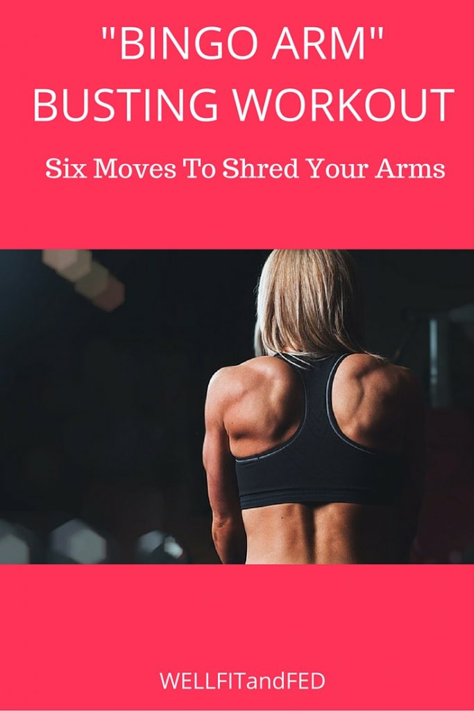 Bingo Arm Busting Workout - Six Moves To Shred Your Arms WELLFITandFED