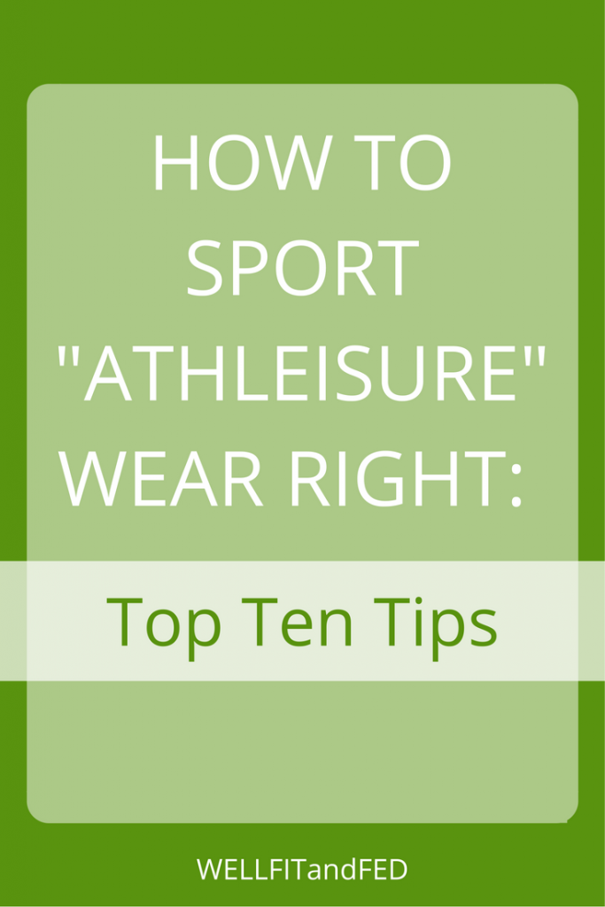 How To Sport Athleisure Wear Right- Top Ten Tips